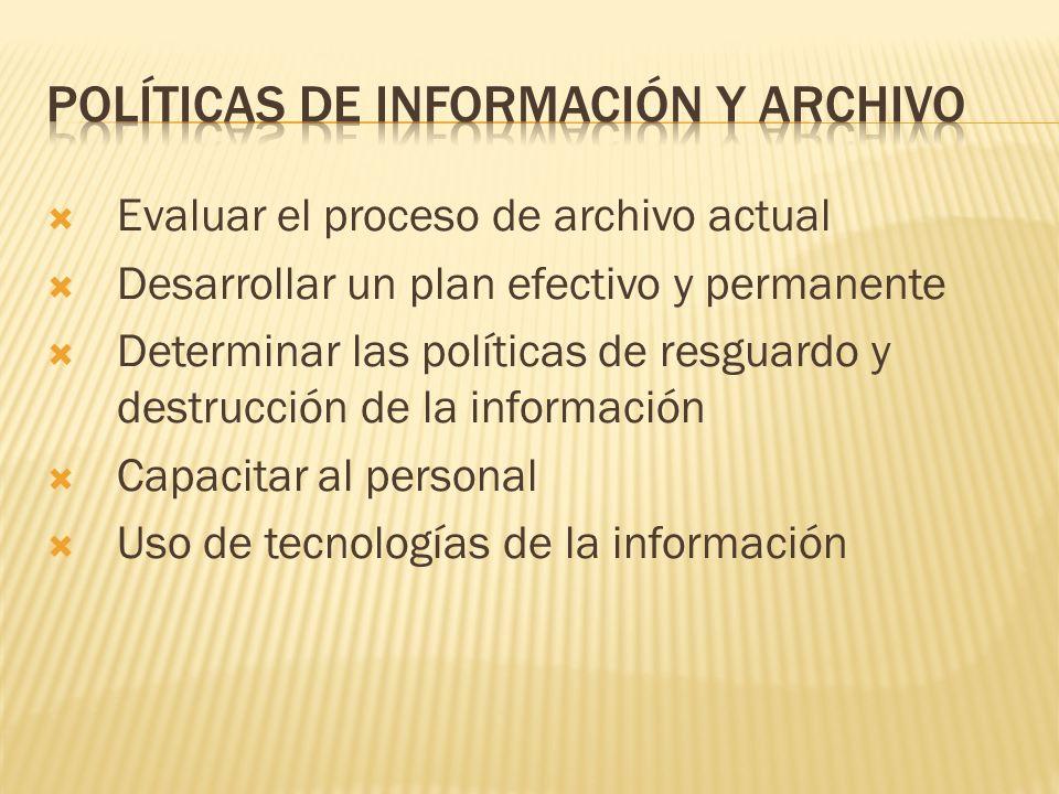 Evaluar el proceso de archivo actual Desarrollar un plan efectivo y permanente Determinar las políticas de resguardo y destrucción de la información Capacitar al personal Uso de tecnologías de la información