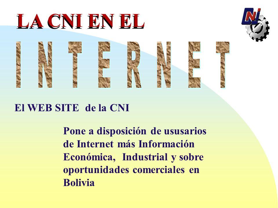 LA CNI EN EL Pone a disposición de ususarios de Internet más Información Económica, Industrial y sobre oportunidades comerciales en Bolivia El WEB SITE de la CNI
