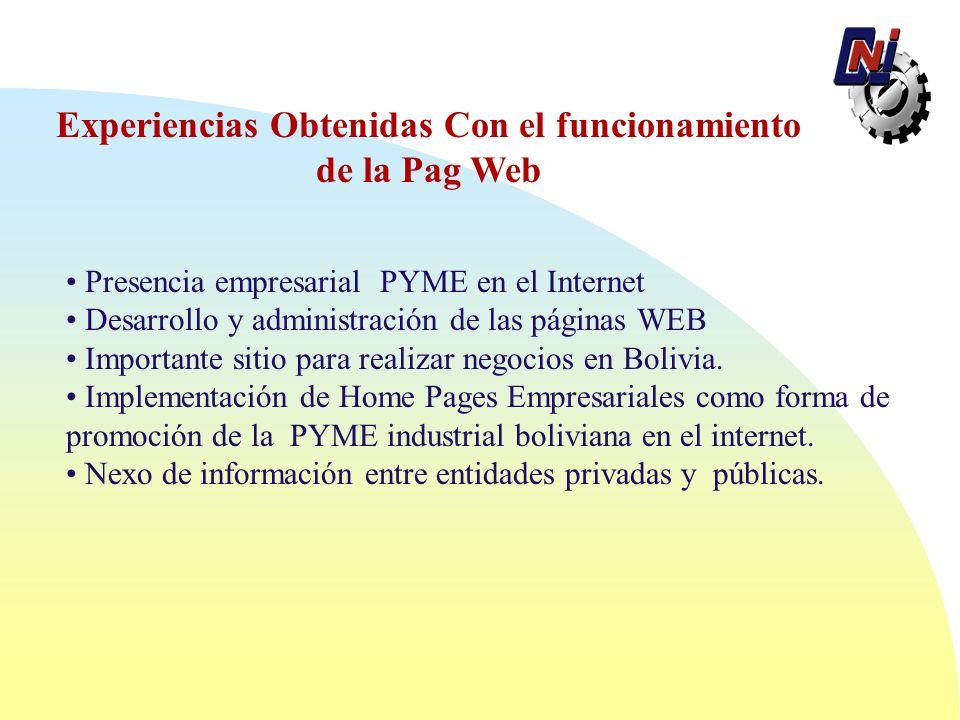 Experiencias Obtenidas Con el funcionamiento de la Pag Web Presencia empresarial PYME en el Internet Desarrollo y administración de las páginas WEB Importante sitio para realizar negocios en Bolivia.