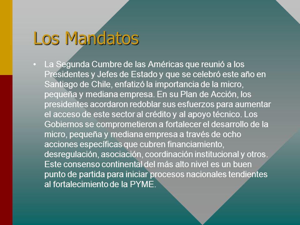 Los Mandatos La Segunda Cumbre de las Américas que reunió a los Presidentes y Jefes de Estado y que se celebró este año en Santiago de Chile, enfatizó la importancia de la micro, pequeña y mediana empresa.