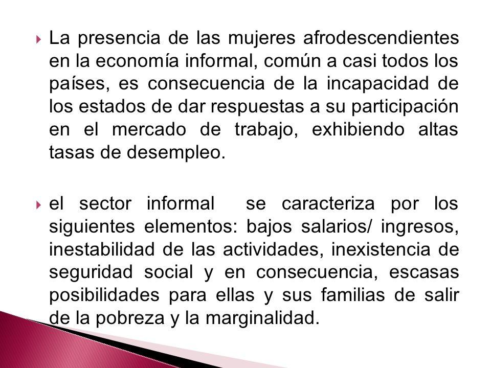 La presencia de las mujeres afrodescendientes en la economía informal, común a casi todos los países, es consecuencia de la incapacidad de los estados