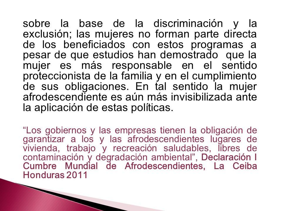 sobre la base de la discriminación y la exclusión; las mujeres no forman parte directa de los beneficiados con estos programas a pesar de que estudios