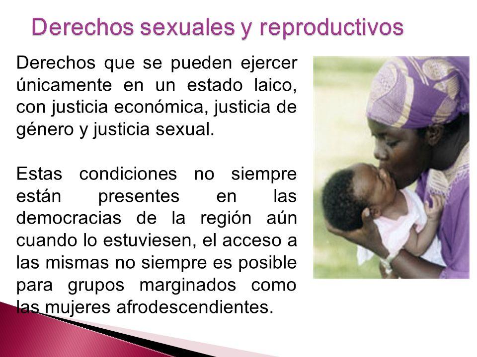 Derechos que se pueden ejercer únicamente en un estado laico, con justicia económica, justicia de género y justicia sexual. Estas condiciones no siemp