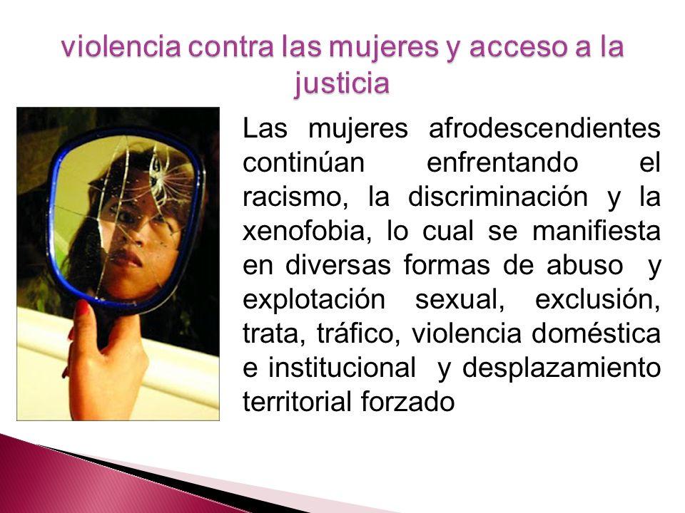 Las mujeres afrodescendientes continúan enfrentando el racismo, la discriminación y la xenofobia, lo cual se manifiesta en diversas formas de abuso y