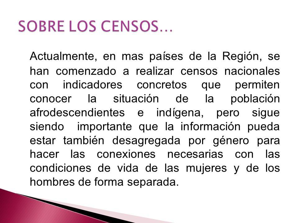 Actualmente, en mas países de la Región, se han comenzado a realizar censos nacionales con indicadores concretos que permiten conocer la situación de