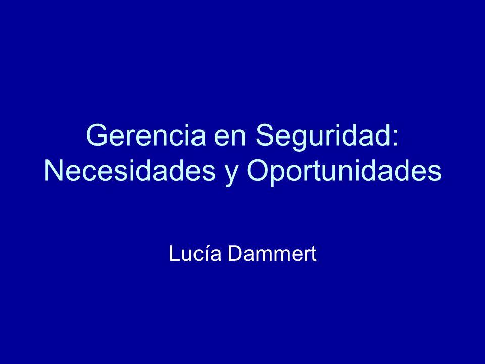 Gerencia en Seguridad: Necesidades y Oportunidades Lucía Dammert