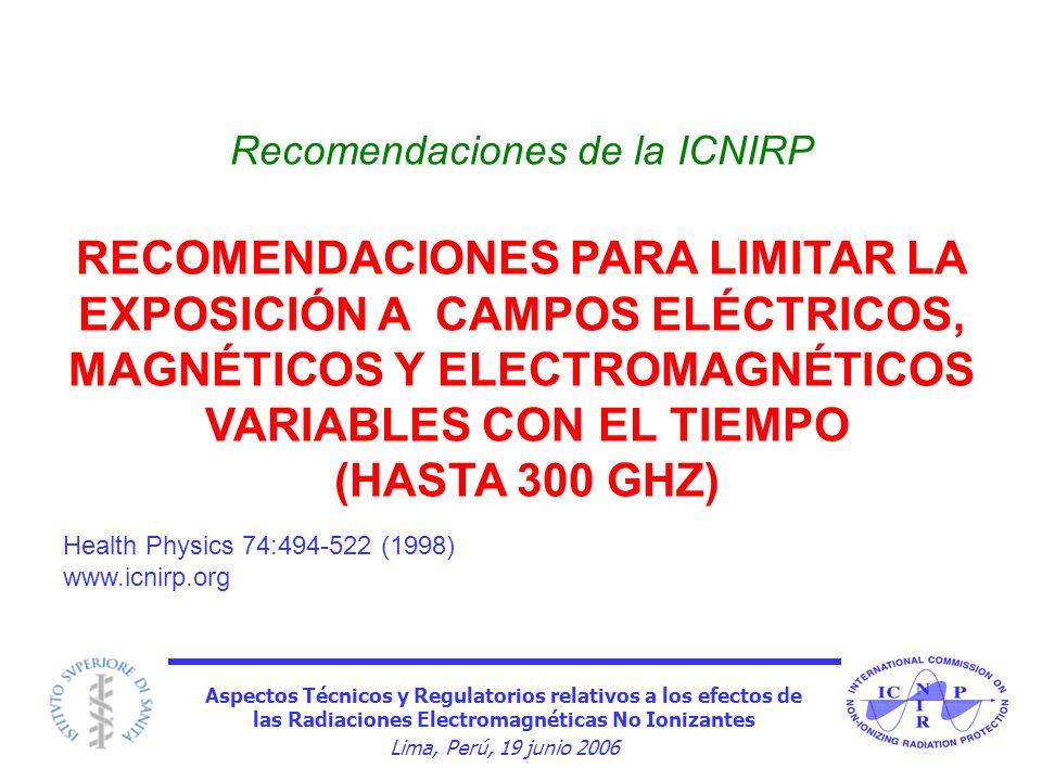 Aspectos Técnicos y Regulatorios relativos a los efectos de las Radiaciones Electromagnéticas No Ionizantes Lima, Perú, 19 junio 2006 Recomendaciones
