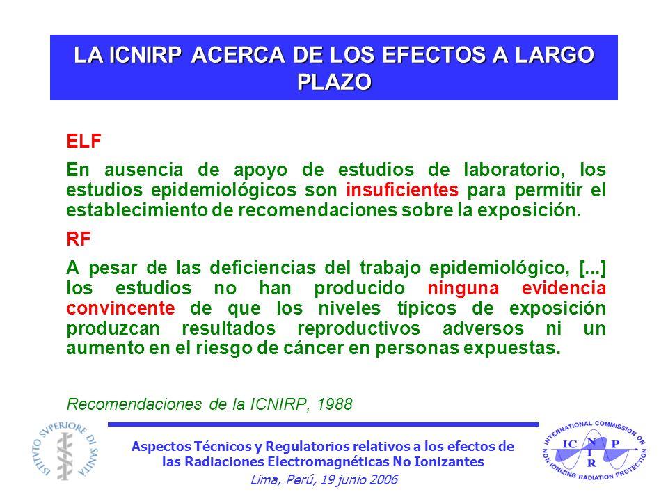Aspectos Técnicos y Regulatorios relativos a los efectos de las Radiaciones Electromagnéticas No Ionizantes Lima, Perú, 19 junio 2006 LA ICNIRP ACERCA