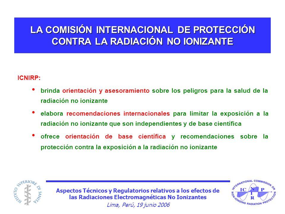 Aspectos Técnicos y Regulatorios relativos a los efectos de las Radiaciones Electromagnéticas No Ionizantes Lima, Perú, 19 junio 2006 LA COMISIÓN INTE
