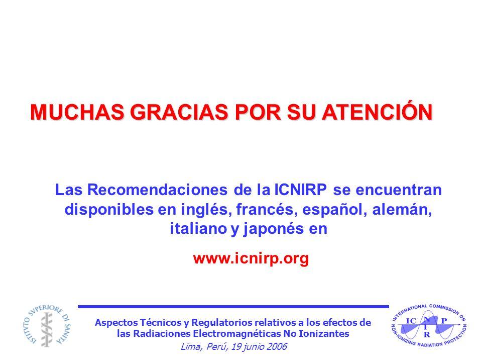 Aspectos Técnicos y Regulatorios relativos a los efectos de las Radiaciones Electromagnéticas No Ionizantes Lima, Perú, 19 junio 2006 MUCHAS GRACIAS P