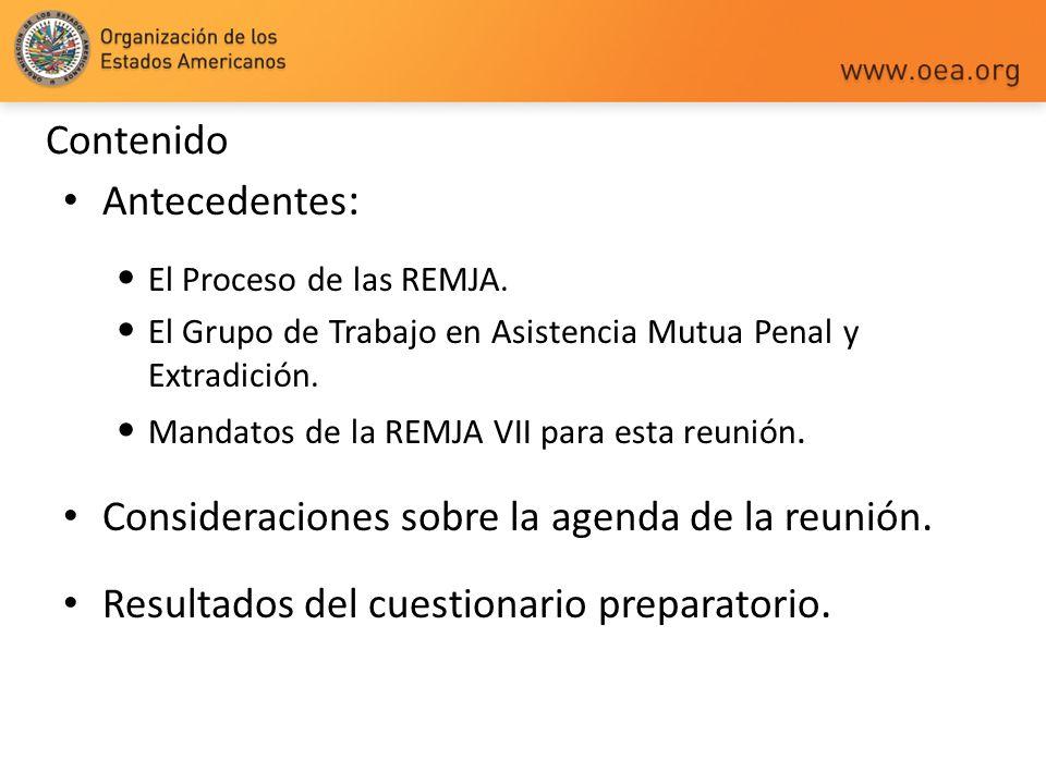 Contenido Antecedentes : El Proceso de las REMJA. El Grupo de Trabajo en Asistencia Mutua Penal y Extradición. Mandatos de la REMJA VII para esta reun