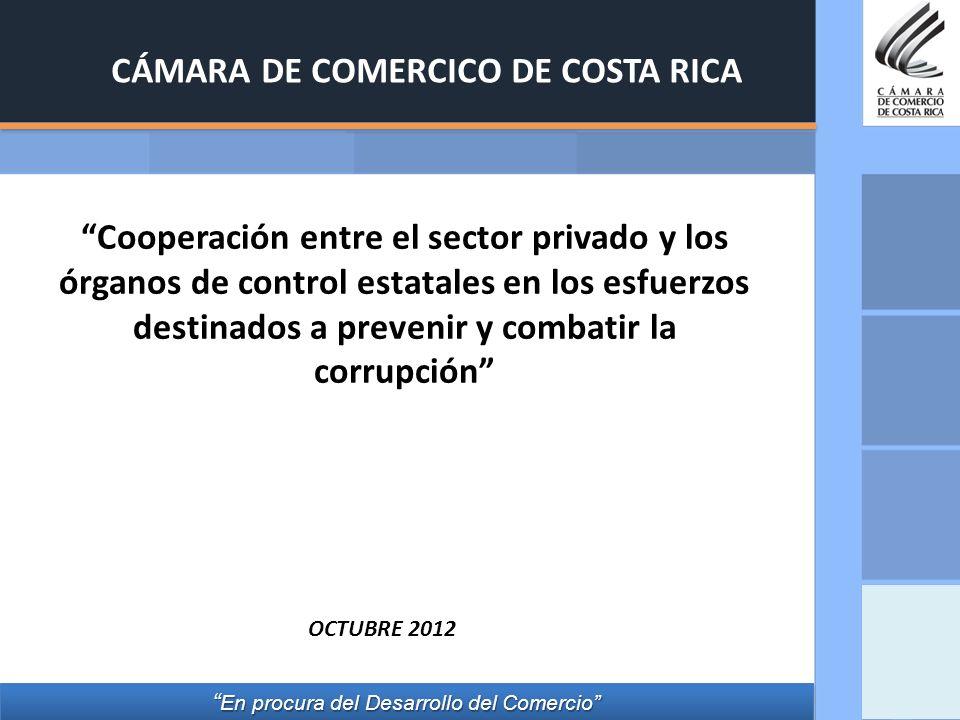 CÁMARA DE COMERCICO DE COSTA RICA Cooperación entre el sector privado y los órganos de control estatales en los esfuerzos destinados a prevenir y comb