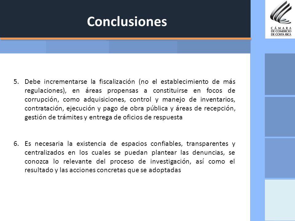 Conclusiones 5.Debe incrementarse la fiscalización (no el establecimiento de más regulaciones), en áreas propensas a constituirse en focos de corrupci