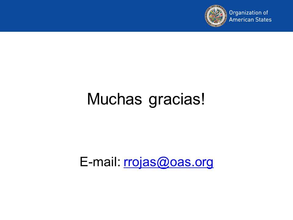 Muchas gracias! E-mail: rrojas@oas.orgrrojas@oas.org