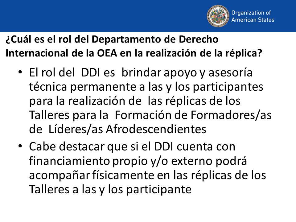 ¿Cuál es el rol del Departamento de Derecho Internacional de la OEA en la realización de la réplica? El rol del DDI es brindar apoyo y asesoría técnic