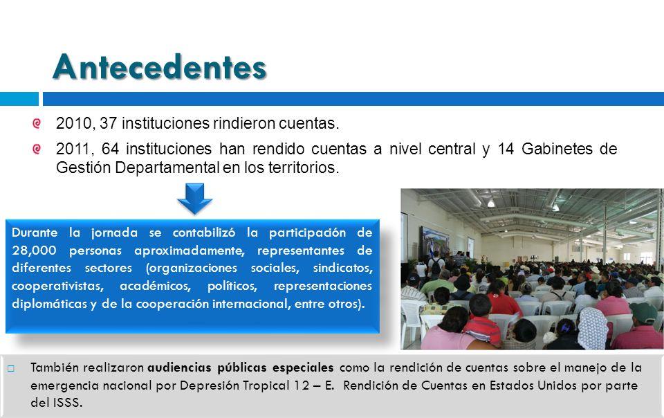 Antecedentes 2010, 37 instituciones rindieron cuentas. 2011, 64 instituciones han rendido cuentas a nivel central y 14 Gabinetes de Gestión Departamen