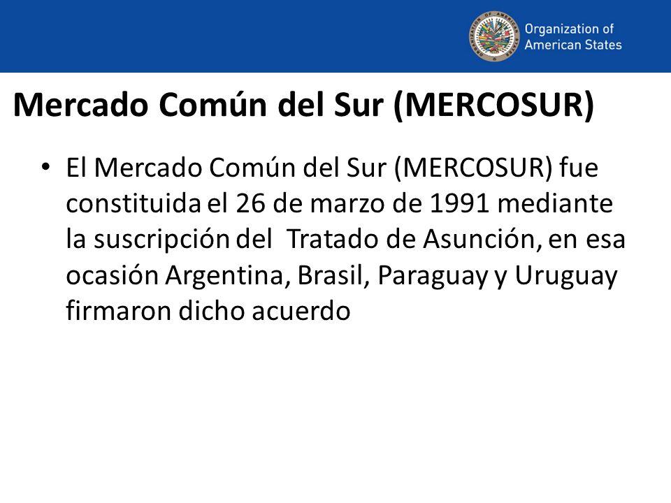 Mercado Común del Sur (MERCOSUR) El Mercado Común del Sur (MERCOSUR) fue constituida el 26 de marzo de 1991 mediante la suscripción del Tratado de Asunción, en esa ocasión Argentina, Brasil, Paraguay y Uruguay firmaron dicho acuerdo