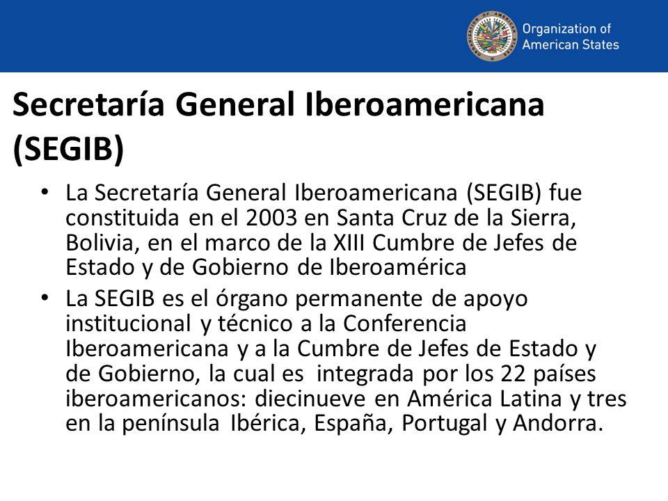 Secretaría General Iberoamericana (SEGIB) La Secretaría General Iberoamericana (SEGIB) fue constituida en el 2003 en Santa Cruz de la Sierra, Bolivia, en el marco de la XIII Cumbre de Jefes de Estado y de Gobierno de Iberoamérica La SEGIB es el órgano permanente de apoyo institucional y técnico a la Conferencia Iberoamericana y a la Cumbre de Jefes de Estado y de Gobierno, la cual es integrada por los 22 países iberoamericanos: diecinueve en América Latina y tres en la península Ibérica, España, Portugal y Andorra.