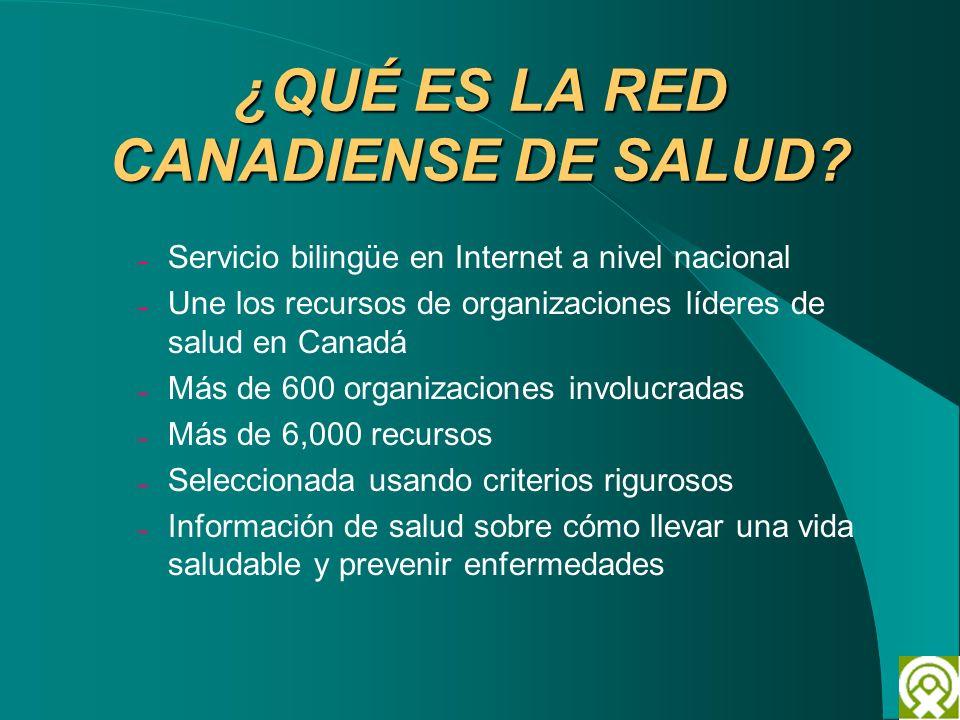 ¿QUÉ ES LA RED CANADIENSE DE SALUD? – Servicio bilingüe en Internet a nivel nacional – Une los recursos de organizaciones líderes de salud en Canadá –
