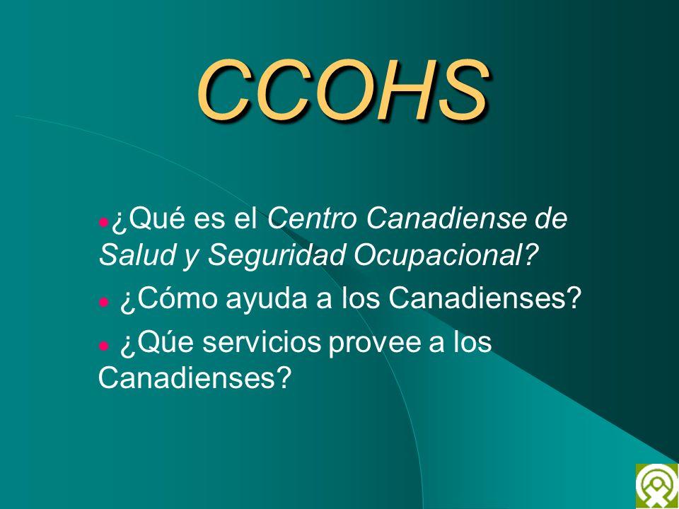 CCOHSCCOHS ¿Qué es el Centro Canadiense de Salud y Seguridad Ocupacional? ¿Cómo ayuda a los Canadienses? ¿Qúe servicios provee a los Canadienses?