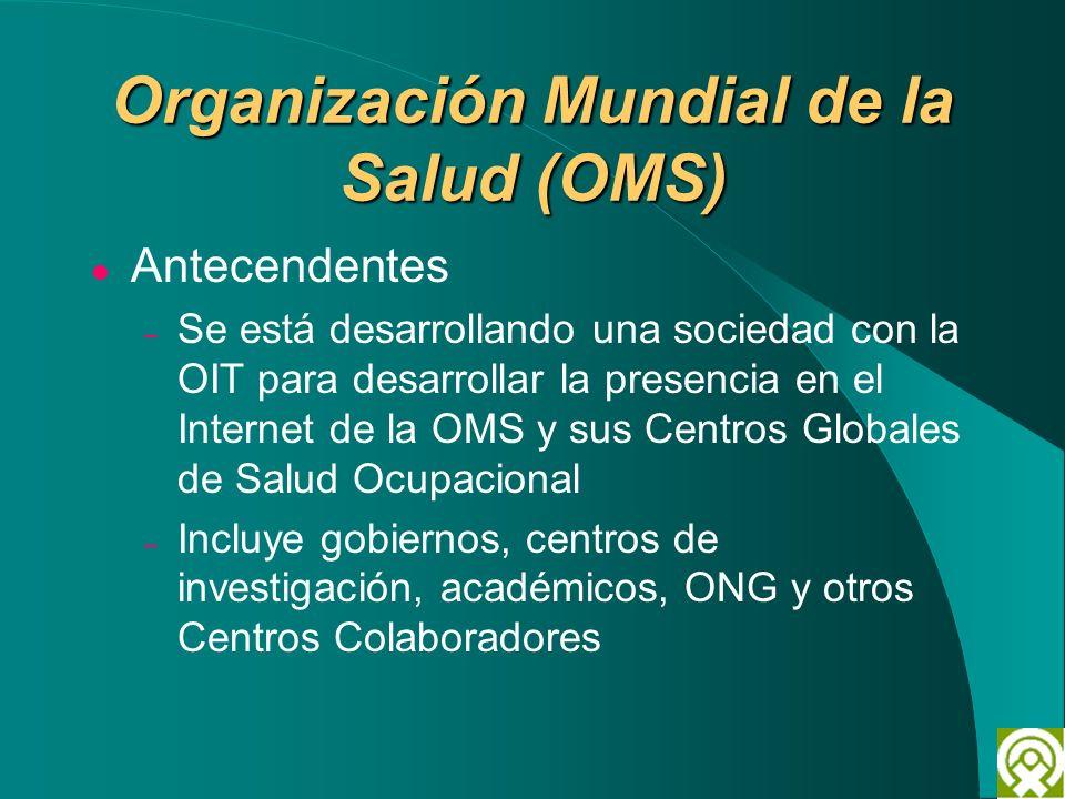 Organización Mundial de la Salud (OMS) Antecendentes – Se está desarrollando una sociedad con la OIT para desarrollar la presencia en el Internet de l