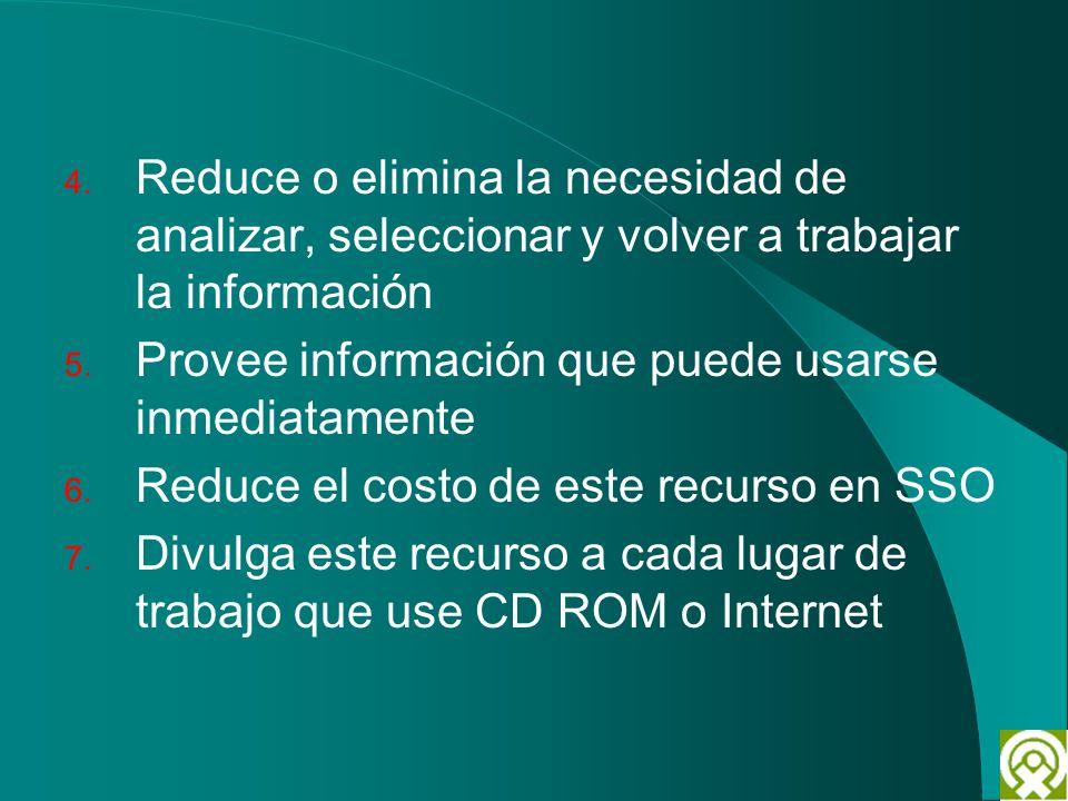 4. Reduce o elimina la necesidad de analizar, seleccionar y volver a trabajar la información 5. Provee información que puede usarse inmediatamente 6.