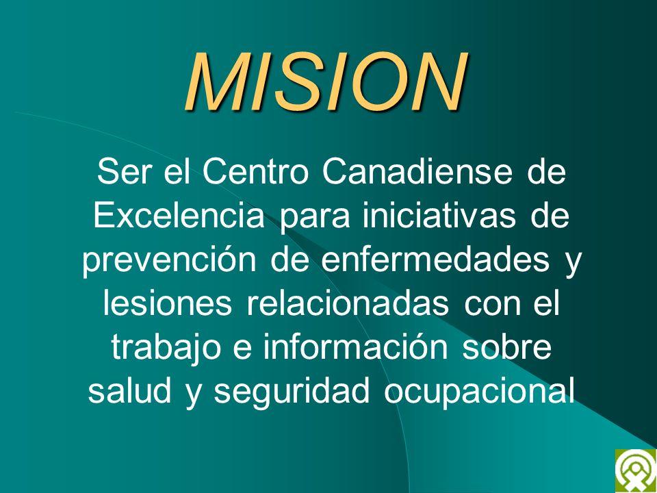 MISION Ser el Centro Canadiense de Excelencia para iniciativas de prevención de enfermedades y lesiones relacionadas con el trabajo e información sobr
