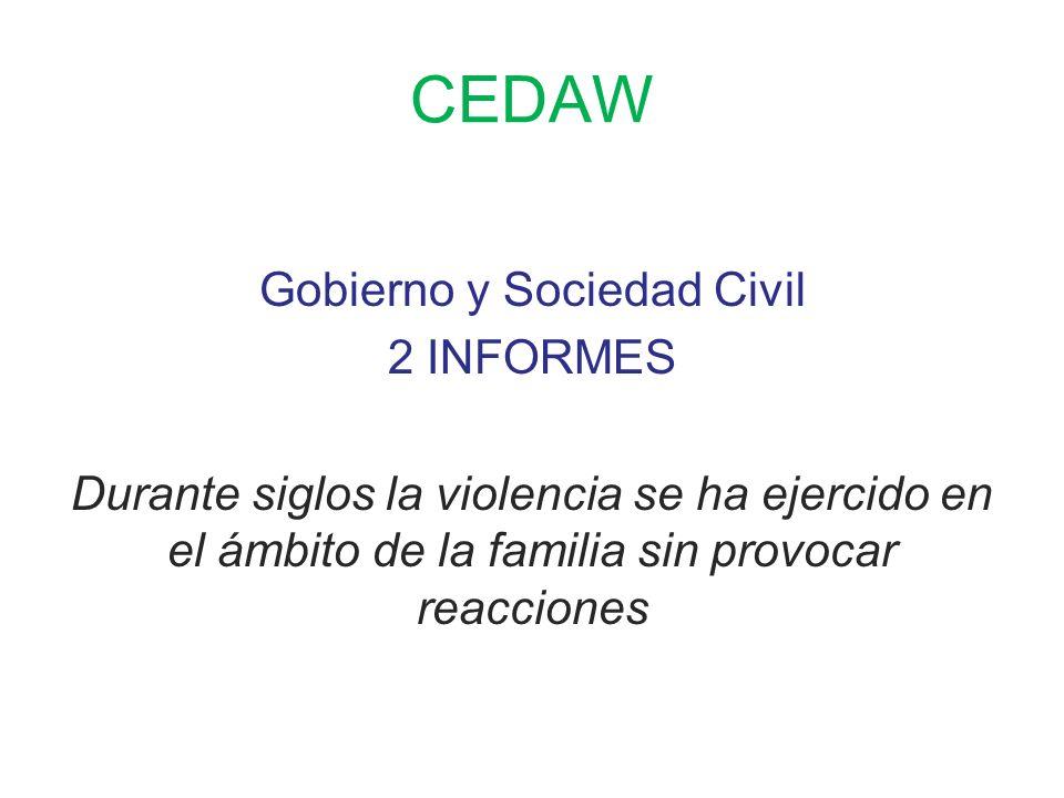 CEDAW Gobierno y Sociedad Civil 2 INFORMES Durante siglos la violencia se ha ejercido en el ámbito de la familia sin provocar reacciones