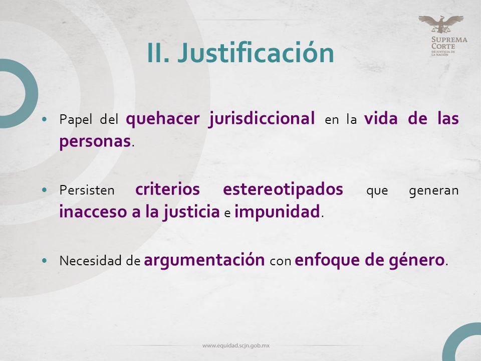 II. Justificación Papel del quehacer jurisdiccional en la vida de las personas. Persisten criterios estereotipados que generan inacceso a la justicia