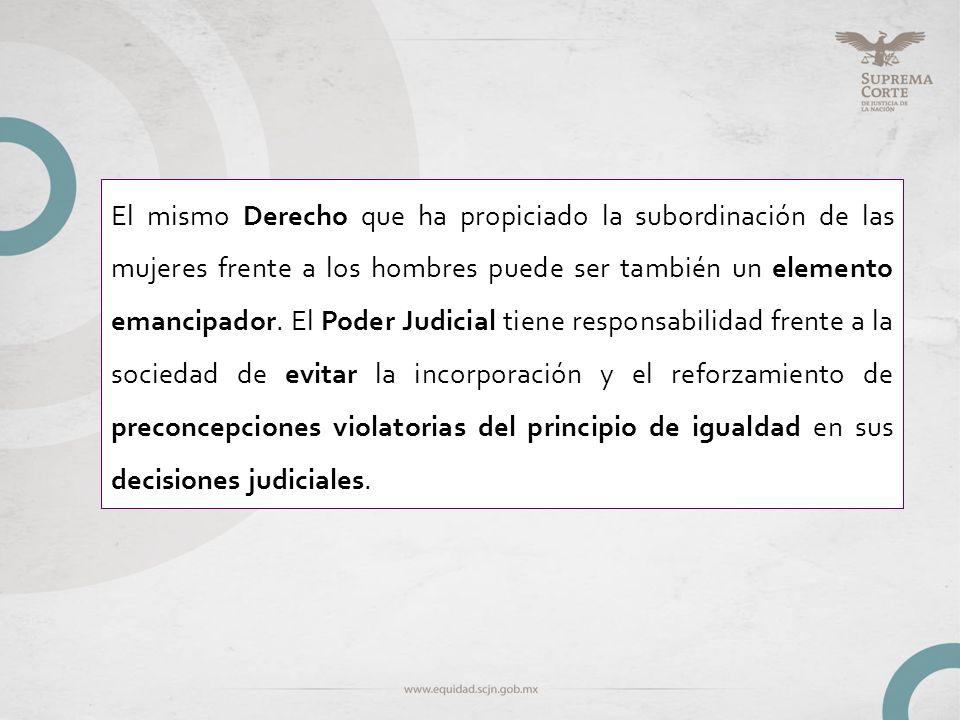 El mismo Derecho que ha propiciado la subordinación de las mujeres frente a los hombres puede ser también un elemento emancipador. El Poder Judicial t