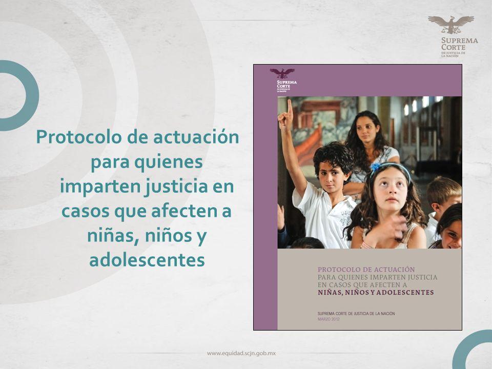 Protocolo de actuación para quienes imparten justicia en casos que afecten a niñas, niños y adolescentes