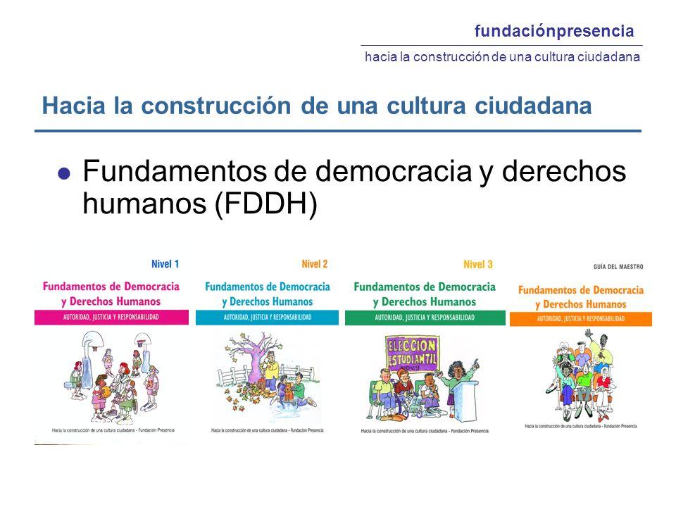 FDDH Objetivos: Generar y desarrollar las habilidades y actitudes necesarias para la vida en una comunidad democrática y deliberativa.