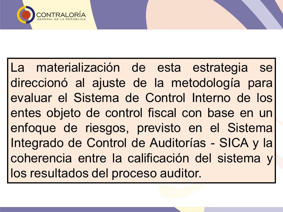 La materialización de esta estrategia se direccionó al ajuste de la metodología para evaluar el Sistema de Control Interno de los entes objeto de cont