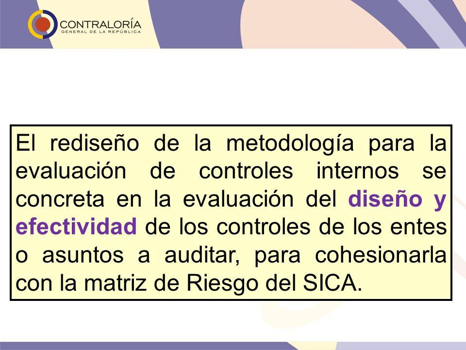 El rediseño de la metodología para la evaluación de controles internos se concreta en la evaluación del diseño y efectividad de los controles de los e