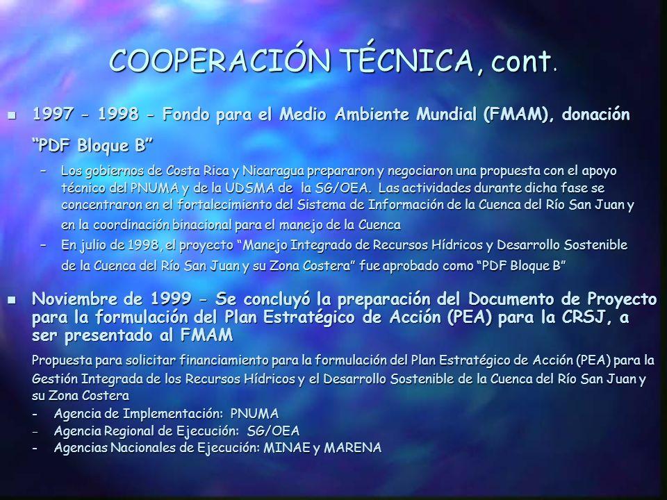COOPERACIÓN TÉCNICA n 1995 - Estudio de Diagnóstico de la Cuenca del Río San Juan –El propósito de este estudio fue evaluar la situación ambiental y preparar conclusiones y lineamientos para la formulación de un Plan Estratégico de Acción –Preparado por las dos Unidades Técnicas que se encuentran en los Ministerios del Ambiente de Costa Rica (MINAE) y Nicaragua (MARENA), con la asistencia técnica del PNUMA y de la SG/OEA –Finalizado en 1997