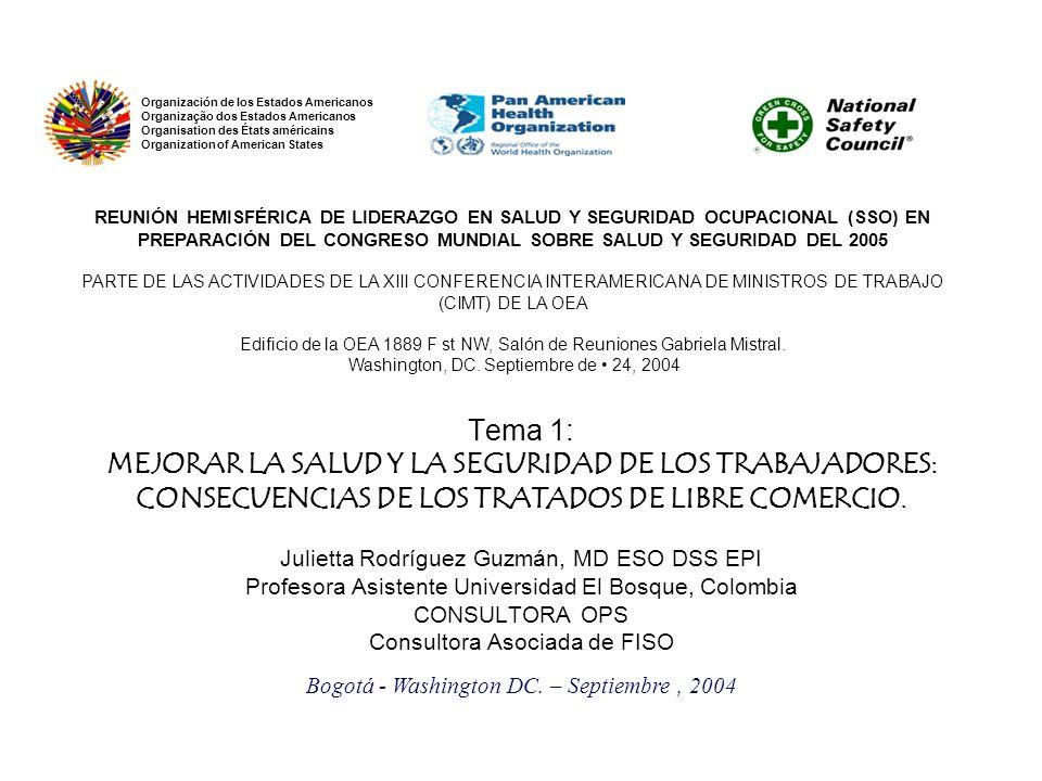 Tema 1: MEJORAR LA SALUD Y LA SEGURIDAD DE LOS TRABAJADORES: CONSECUENCIAS DE LOS TRATADOS DE LIBRE COMERCIO. Julietta Rodríguez Guzmán, MD ESO DSS EP