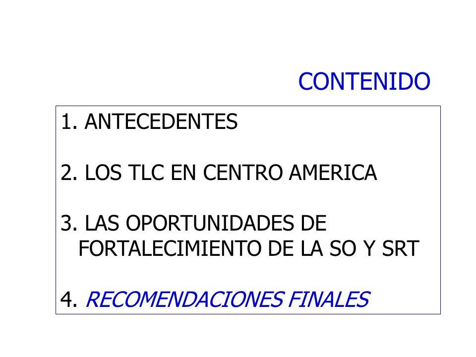 CONTENIDO 1. ANTECEDENTES 2. LOS TLC EN CENTRO AMERICA 3. LAS OPORTUNIDADES DE FORTALECIMIENTO DE LA SO Y SRT 4. RECOMENDACIONES FINALES