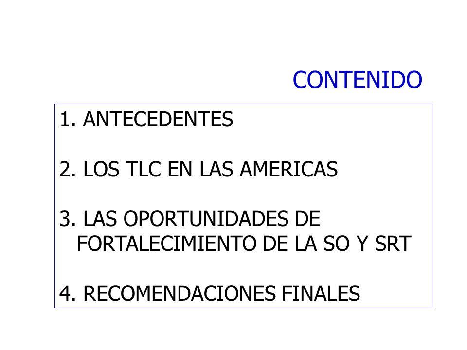 CONTENIDO 1. ANTECEDENTES 2. LOS TLC EN LAS AMERICAS 3. LAS OPORTUNIDADES DE FORTALECIMIENTO DE LA SO Y SRT 4. RECOMENDACIONES FINALES