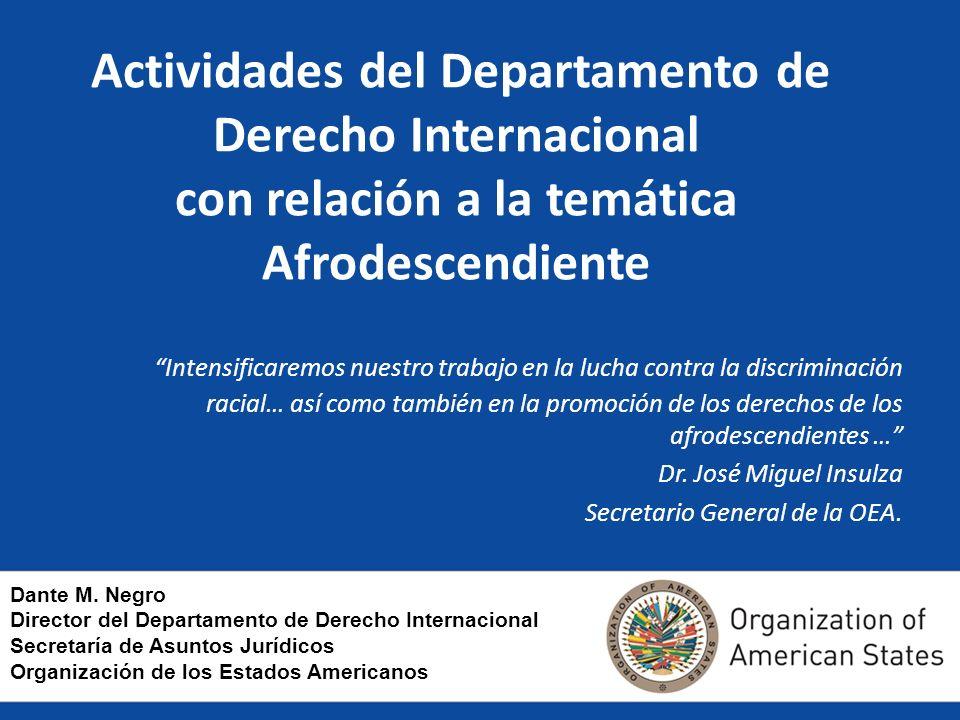 Actividades del Departamento de Derecho Internacional con relación a la temática Afrodescendiente Intensificaremos nuestro trabajo en la lucha contra la discriminación racial… así como también en la promoción de los derechos de los afrodescendientes … Dr.