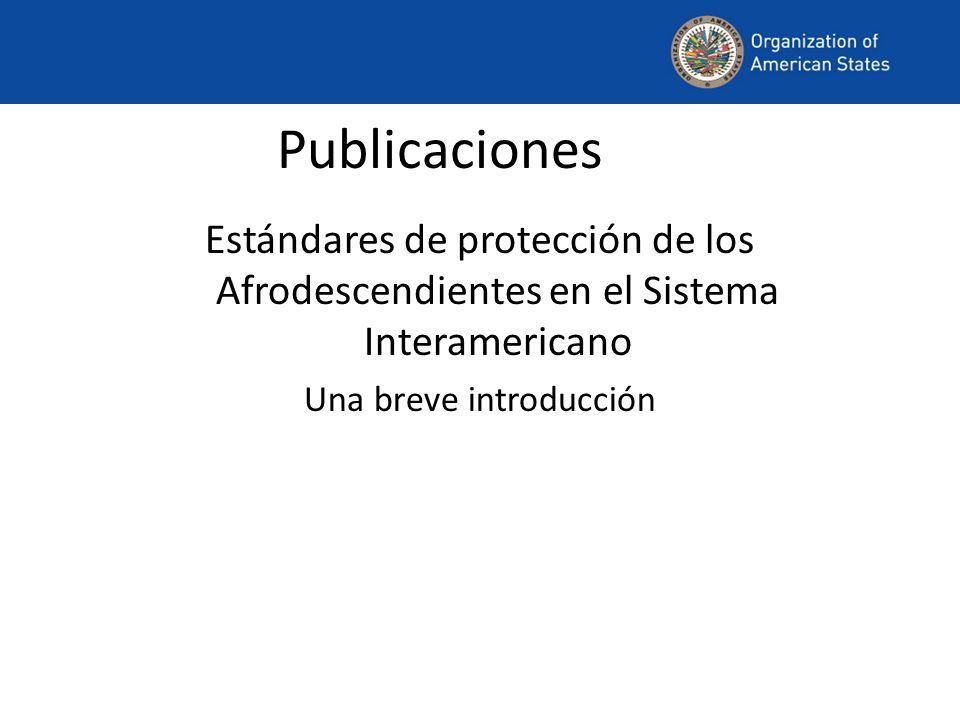 Publicaciones Estándares de protección de los Afrodescendientes en el Sistema Interamericano Una breve introducción