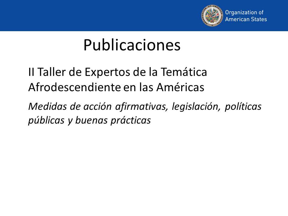 Publicaciones II Taller de Expertos de la Temática Afrodescendiente en las Américas Medidas de acción afirmativas, legislación, políticas públicas y b