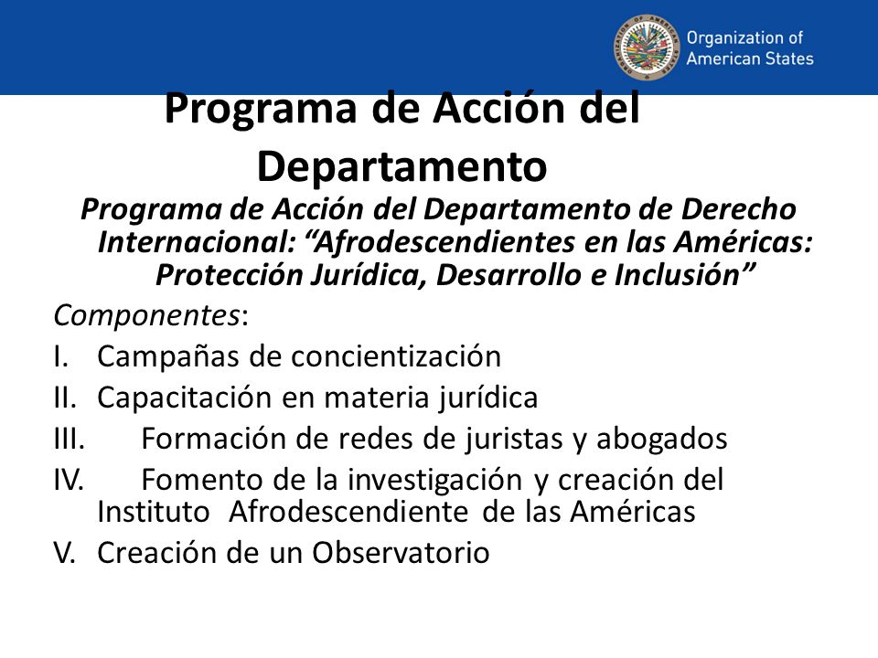 Programa de Acción del Departamento Programa de Acción del Departamento de Derecho Internacional: Afrodescendientes en las Américas: Protección Jurídi