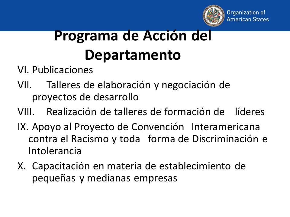Programa de Acción del Departamento VI.Publicaciones VII.Talleres de elaboración y negociación de proyectos de desarrollo VIII.Realización de talleres