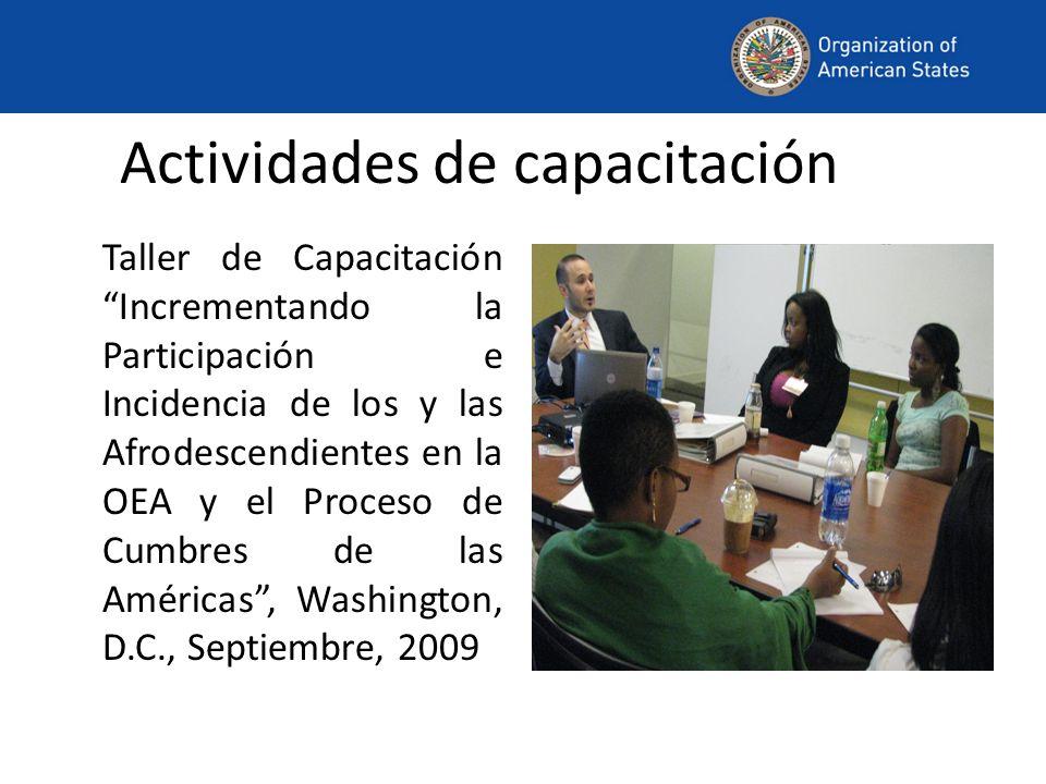 Actividades de capacitación Taller de Capacitación Incrementando la Participación e Incidencia de los y las Afrodescendientes en la OEA y el Proceso de Cumbres de las Américas, Washington, D.C., Septiembre, 2009