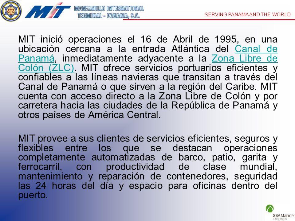 SERVING PANAMA AND THE WORLD La fuerza de trabajo altamente motivada y bien entrenada de MIT, de más de 700 empleados, y nuestras modernas instalaciones y equipos nos han ayudado a convertirnos en el más grande y productivo centro de trasbordo de contenedores de América Latina.