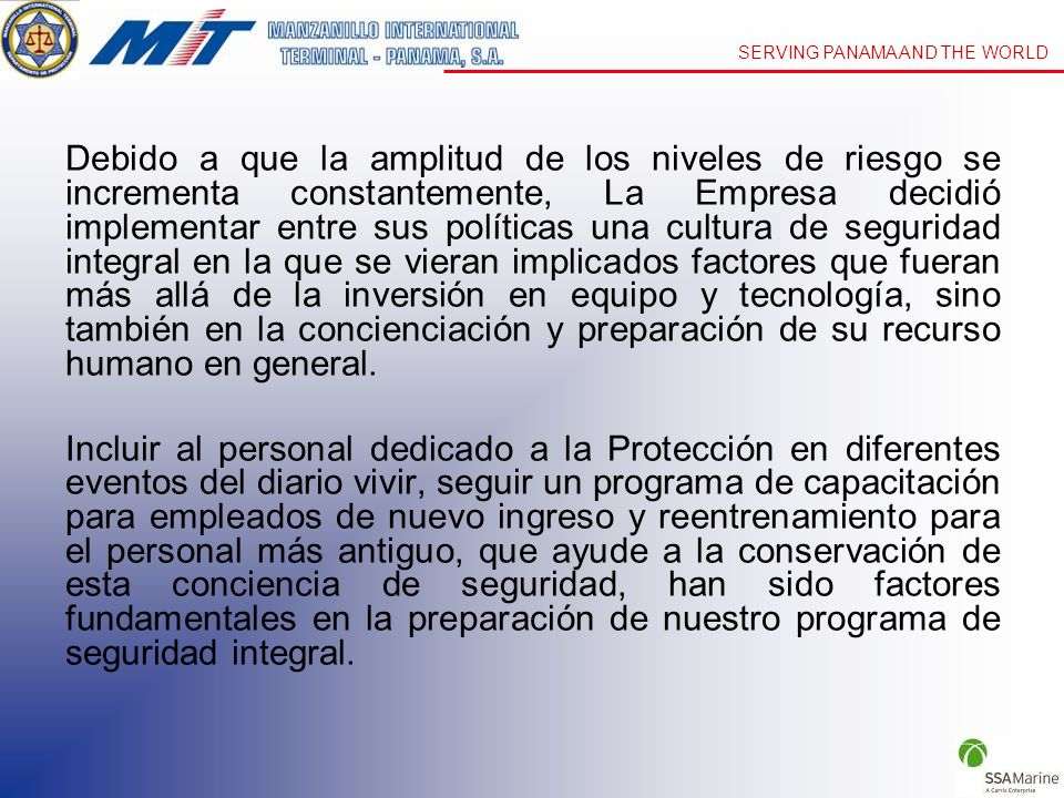 SERVING PANAMA AND THE WORLD Debido a que la amplitud de los niveles de riesgo se incrementa constantemente, La Empresa decidió implementar entre sus