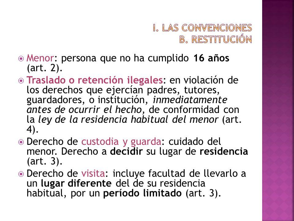 Menor: persona que no ha cumplido 16 años (art. 2). Traslado o retención ilegales: en violación de los derechos que ejercían padres, tutores, guardado