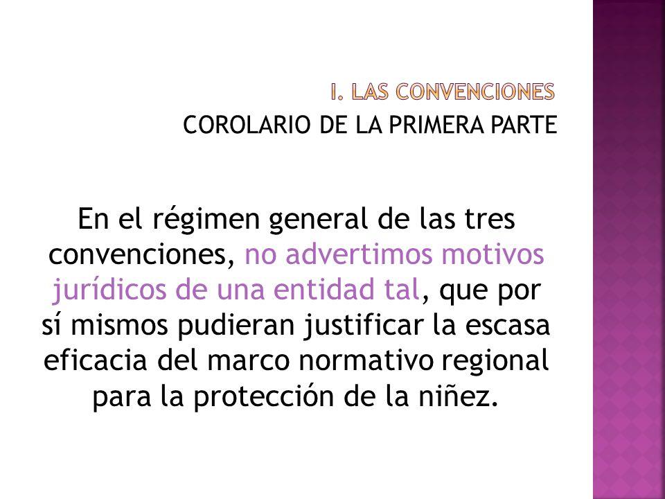COROLARIO DE LA PRIMERA PARTE En el régimen general de las tres convenciones, no advertimos motivos jurídicos de una entidad tal, que por sí mismos pu