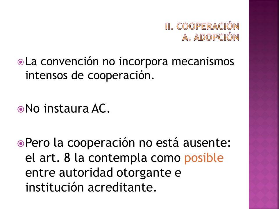 La convención no incorpora mecanismos intensos de cooperación. No instaura AC. Pero la cooperación no está ausente: el art. 8 la contempla como posibl