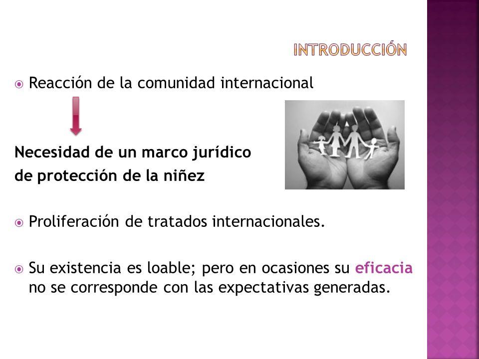 Reacción de la comunidad internacional Necesidad de un marco jurídico de protección de la niñez Proliferación de tratados internacionales. Su existenc